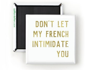 Funny Magnet; Sarcastic Quotes; Don't Let My French Intimidate You; Gift For Francophiles; French Language; France
