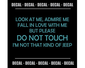 Look At Me, Admire Me, Fall In Love With Me But Please DO NOT TOUCH - I'm Not That Kind of Jeep {Decal}