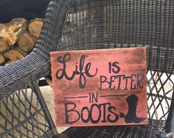 Life is better in Boots wood sign