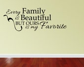 Wall Decal Quote Every Family Is Beautiful But Ours Is My Favorite Inspirational Removable Home Sticker Decor (JR819)