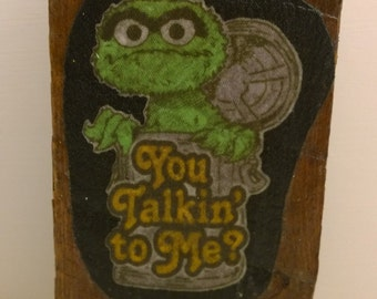 "Oscar The Grouch Rustic Wood Wall Hook ""You Talkin' To Me?"" Whimsical Funny"