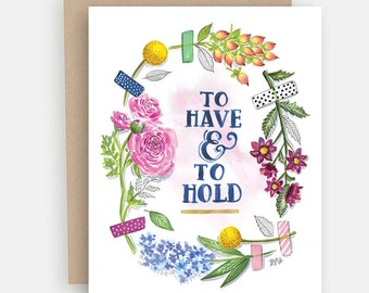 Wedding Card - Congratulations Card - To Have & To Hold - Wedding Gift - Love Card - Wedding Vows - Illustration Card - Floral Card