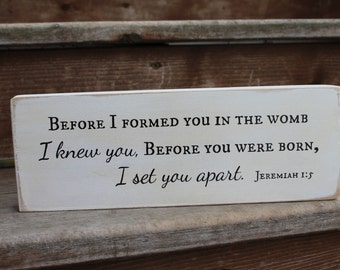 "Jeremiah 1:5, ""Before I formed you in the womb I knew you..."""