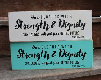 """Proverbs 31:25 - """"She is clothed with STRENGTH & DIGNITY - She laughs without fear of the future."""""""