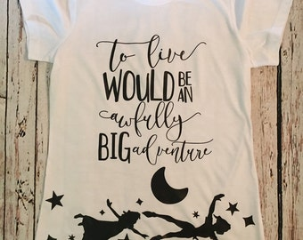 To live would be an awfully big adventure shirt