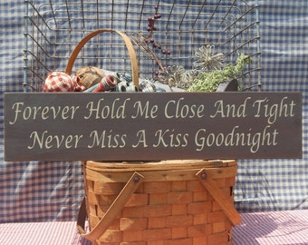 "Forever Hold Me Close And Tight Never Miss A Kiss Goodnight painted wood sign 5.5"" x 24"" choice of color"