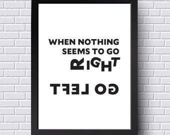 When nothing seems to go right, go left