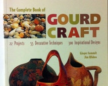 56510 Complete Book Of Gourd Craft Projects Decorative Techniques Inspirational Designs Ginger Summit Jim Widess 1887374558