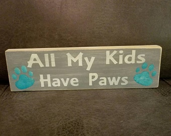 """""""All My Kids Have Paws""""  Wooden Sign"""