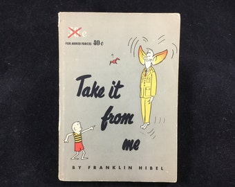 Take It From Me by Franklin Hibel - Vintage Humorist, vintage columnist, vintage Army Air Corp, military, Air Force
