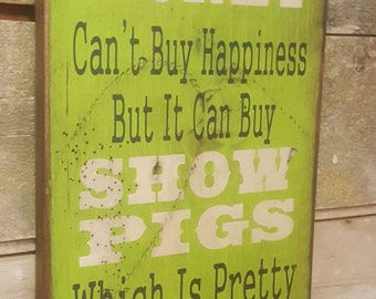 Money Can't Buy Happiness, But It Can Buy Show Pigs, Which Is Pretty Much The Same Thing, Humorous, Western, Antiqued, Wooden Sign in LIME