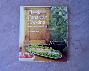 Classic Canadian Cooking Menus for the Seasons by Elizabeth Baird, 1974 Classic Canadian Cooking Cookbook, Vintage Cookbook