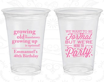 40th Birthday Soft Sided Cups, Growing Old, Growing Up, Formal but here to party, Disposable Birthday Cups (20135)