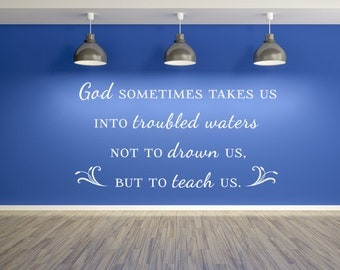 God Sometimes Takes Us Into Troubled Waters Vinyl Wall Decal, Wall Decals, Vinyl Wall Art, Custom Decals, Inspirational Signs, Decor, Quotes