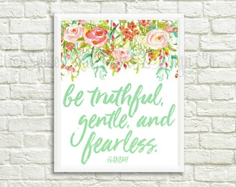 Be Truthful Gentle and Fearless // Motivational Quote Print // Gandhi Quote // Floral Quote Print // Inspirational Print