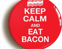 Keep Calm And Eat Bacon Funny Badge Button Pin (Size Is 1inch/25mm Diameter)