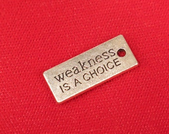 """5pc """"Weakness is a choice"""" charms in antique silver style (BC901)"""
