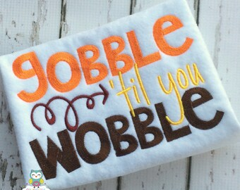 Gobble til you Wobble Thanksgiving Shirt or Bodysuit, Thanksgiving, Gobble til you wobble shirt