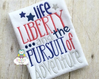 Life Liberty and the Pursuit of Adventure Patriotic or 4th of July Shirt or Bodysuit,  Independence Day, Fireworks, Boy 4th of July