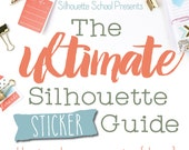 The Ultimate Silhouette Sticker Guide ebook: Make Your Own Planner Stickers and More (Includes 2 Sticker Sets & Templates)