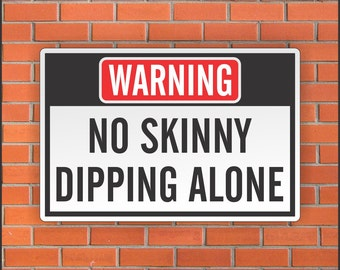 "No Skinny Dipping Alone Funny Pool Sign - Funny Sign - 12"" X 18"" Aluminum Sign"