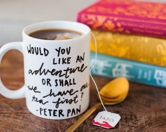 Mug Quote: Would You Like An Adventure Or Shall We Have Our Tea First? by Peter Pan. Adventure- perfect for a gift. Tea lovers. Handpainted.