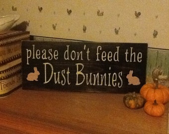 Hand painted distressed wooden sign please don't feed the dust bunnies