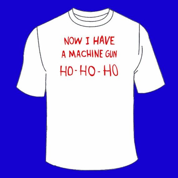 Now I Have A Machine Gun Ho-Ho-Ho T-Shirt. Funny Movies by TSL21