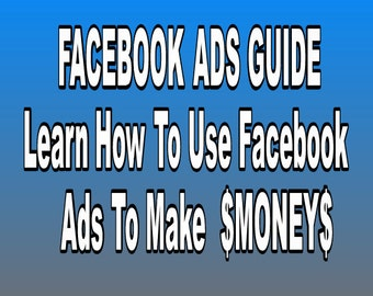 FACEBOOK ADS GUIDE-Learn How To Use Facebook Ads To Make  Money