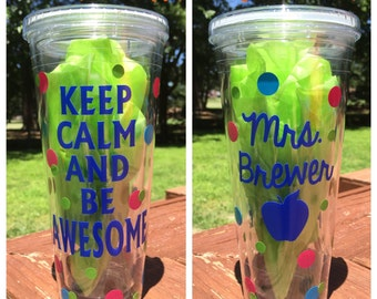 Keep calm and be awesome cup tumbler