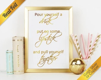Pour yourself a drink, put on some lipstick, and pull yourself together-Elizabeth Taylor, Real Foil Print in Gold, Copper, or Silver