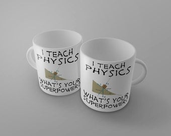 I Teach PHYSICS What's Your Superpower Mug - great gift for awesome teacher middle school high math science college professor - 0010