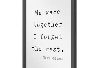 PRINT: We Were Together I forget the rest. Walt Whitman Quote Print