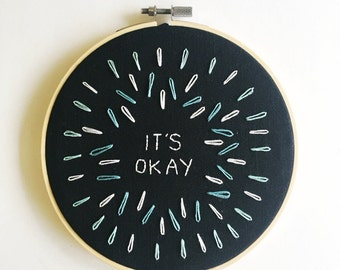 It's Okay Modern Hand Embroidery Hoop Art in a 6 inch hoop Wall Hanging Gift Idea for Her Gif Idea for Him Gift under 20