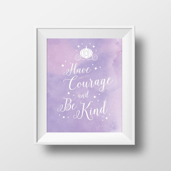 Have courage and be kind cinderella quote art print for Third party wall notice