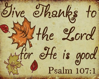 Give Thanks to the Lord for He is Good Metal Sign, Christian,  Psalm 107:1, Autumn, Kitchen Décor, Thanksgiving, Fall, Harvest  HB7241