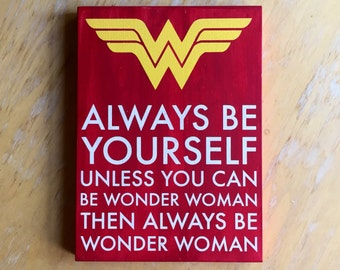 Wonder Woman Comic Inspired - Always Be Yourself Wonder Woman - Comic Book Home Decor - Girl Power Gift -  Be Yourself - Best Friend Gift