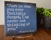 Just in Case you ever Foolishly Forget, I am Never Not Thinking of You. Virginia Woolf quote Tile. Literary love quote. Wedding g