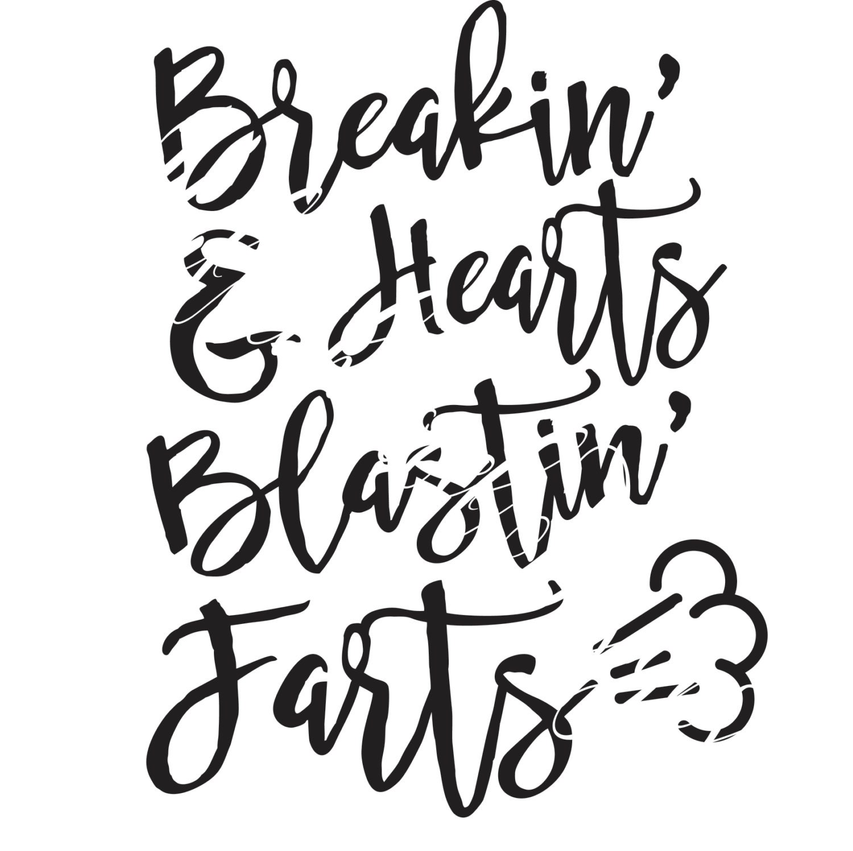 Breaking Hearts Blasting Farts Digital Design