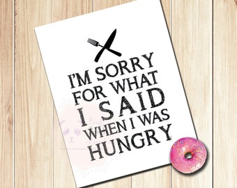 I'm sorry for what I said when I was hungry, poster, print, home decor, kitchen art, wall art, kitchen, funny, humour