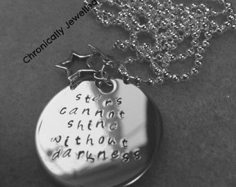 Stars cannot shine without darkness- hand stamped pendant