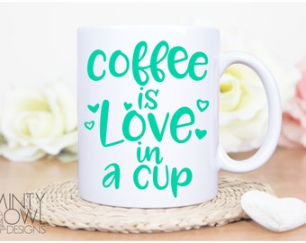 SVG Cut File - Cutting Files - Coffee Is Love In A Cup - Coffee Mug - Coffee Lover - Friend Gift - Cricut - Silhouette