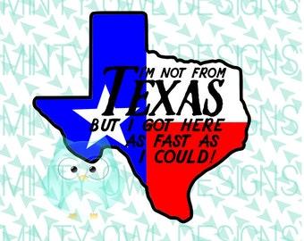 Cricut SVG - I'm Not From Texas But I Got Here As Fast As I Could Layered SVG - Texan - I Love Texas - Silhouette - Cut Files