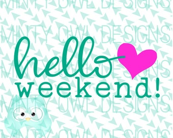 SVG Cut File - Cutting Files - Hello Weekend - Cricut - Silhouette - I Love The Weekend - Coffee Mug - Decal - Tshirt