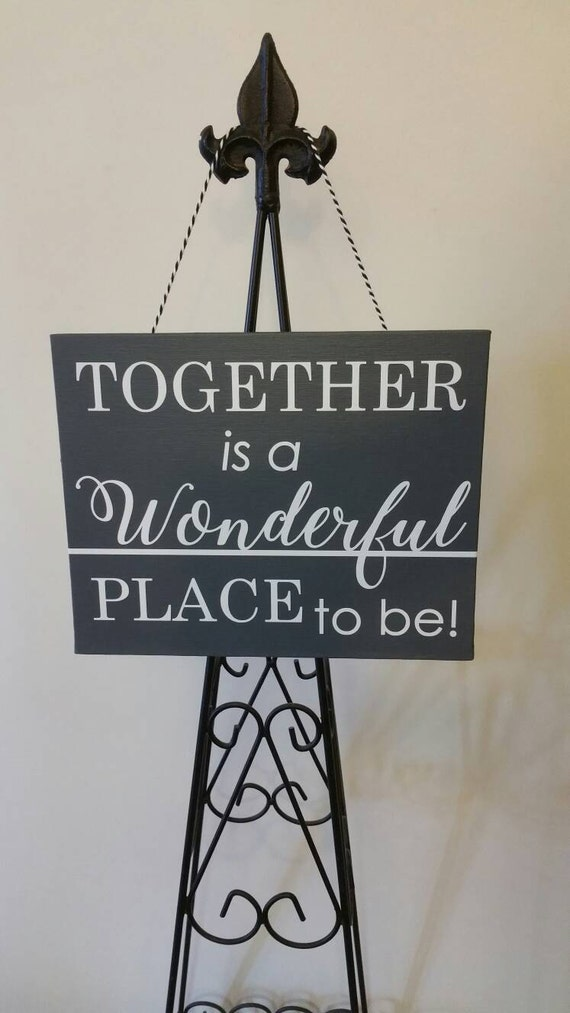 Items Similar To Together Is A Wonderful Place To Be Family Quote Inspirational Quote Painted