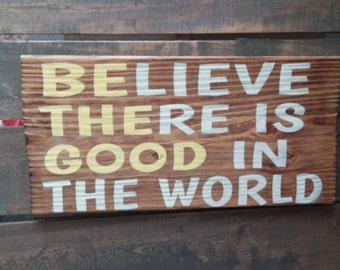 Believe There is Good in the World - Be the Good Sign from reclaimed wood
