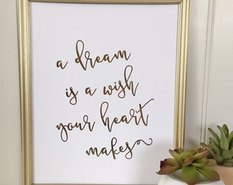 A Dream is a Wish Your Heart Makes Real Foil Print - Inspirational - Typographical - Nursery - Home or Office Wall Art - Gold