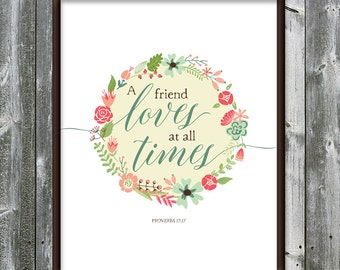 Proverbs 17:17 - A friend loves at all times - Floral - Wreath - Friendship - Bible verse - verse printable - Wall art - DOWNLOAD - 8x10