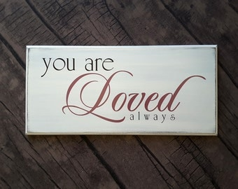 You Are Loved Wood Sign - Hand painted and distressed.