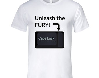 Unleash The Fury Funny Caps Lock Internet Geek Nerd Trolling T Shirt